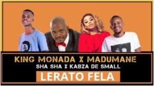 AFRO HOUSELerato Fela – King Monada x Madumane x Sha Sha x Kabza De Small