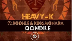 Heavy K – Qondile ft Boohle & King Monada