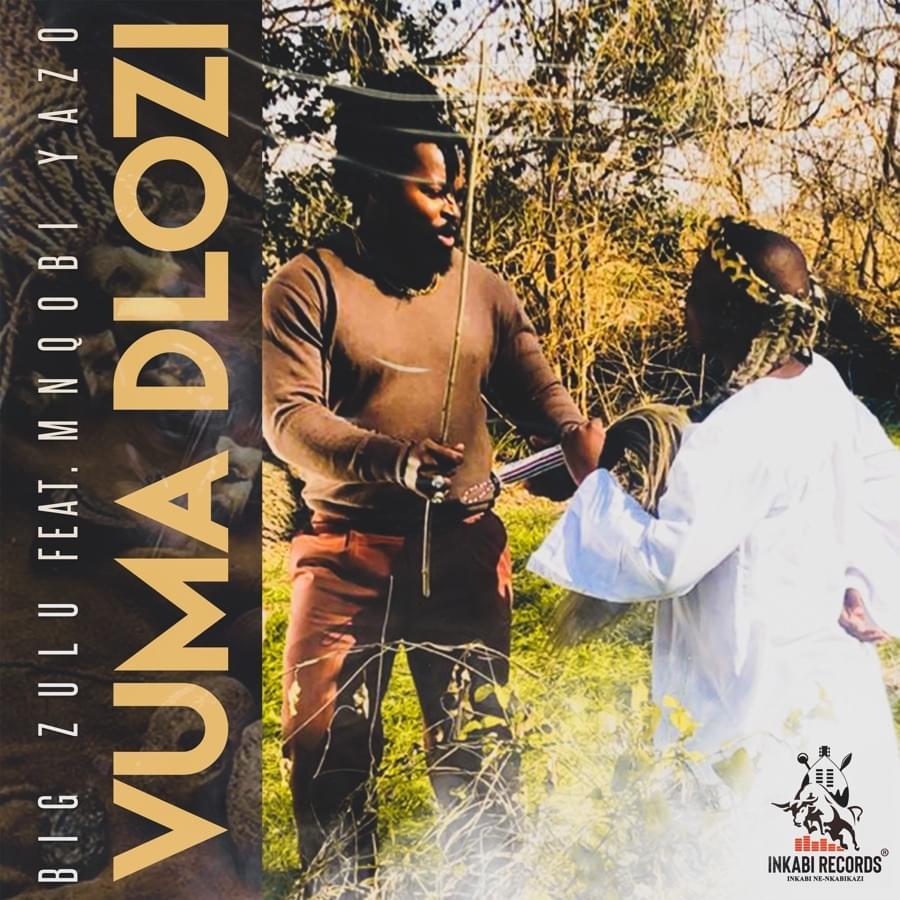 Big Zulu & Mnqobi Yazo - Vuma Dlozi Lami