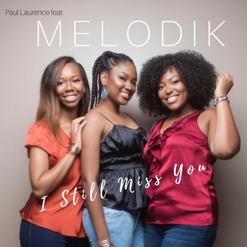 I Still Miss You (feat. Melodik) · Paul Laurence