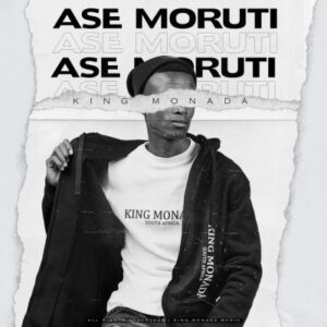 King Monada – Ase Moruti ft. Mack Eaze