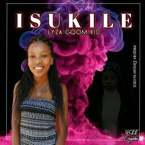 Lyza Gqom Kid – Isukile (Prod. Dj Svidge)