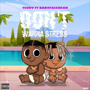 Teddy, Loves You FT. BabyFaceDean - Dont Wanna Stress