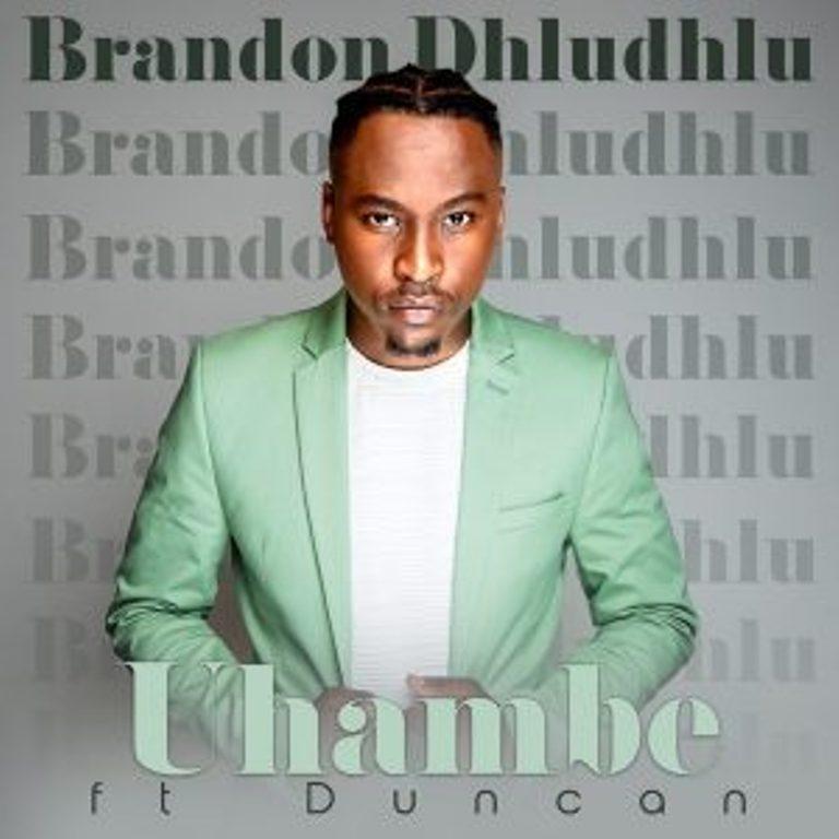 Brandon Dhludhlu Ft. Duncan - Uhambe