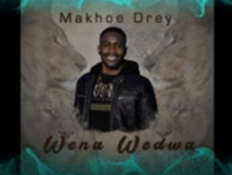 Makhoe Drey - Wena Wedwa