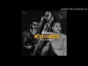 Mashaya Ft. Asemahle - Wena Uyabusa
