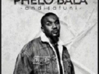 Phelo Bala – Angisafuni