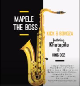 Mapele the Boss ft Khatapila & King Doz Beef  – Kick & Bovoza