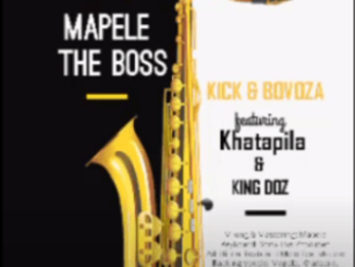 Mapele the Boss ft Khatapila & King Doz Beef – Kick & Bovoza