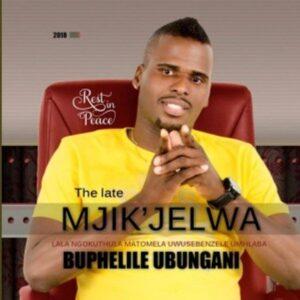 Mjikijelwa – Buphelile Ubungani