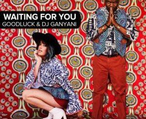 Goodluck & DJ Ganyani Waiting For You