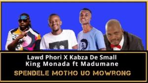 Lawd Phori ft Kabza, The Small Ft King Monada – Kero Testiwa