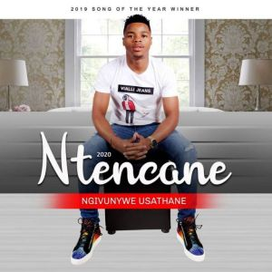 Ntencane 2020 Songs Nguye Lo