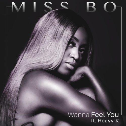 Miss Bo – Wanna Feel You ft. Heavy K