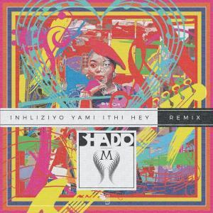 Shado M – Inhliziyo Yami Ithi Hey (Remix)