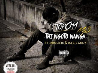 TopCha - Thi Ngoto Nanga Ft Prolific & Ras Canly