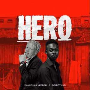 Dancehall Keddah – Hero Ft. Delroy Hkd