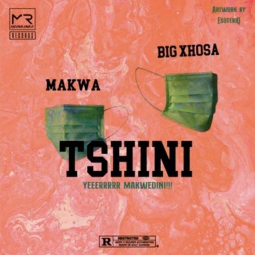 Makwa & Big Xhosa – Tshini