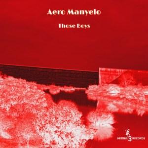 Aero Manyelo – Those Boys