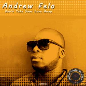 Andrew Felo – Don't Take Your Love Away amapiano remix