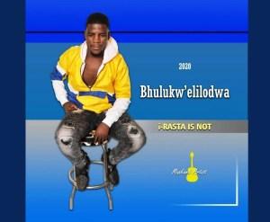 Bhulukwe Elilodwa – i-Rasta is Not