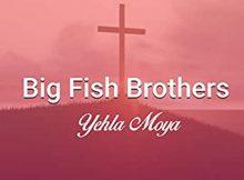 Big Fish Brothers - Yehla Moya Oyingcwele