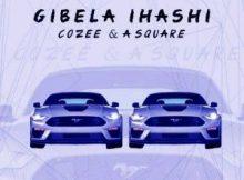 Cozee & A square - Gibela iHashi