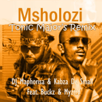 DJ Maphorisa & Kabza De Small – Msholozi Ft. Buckz & Myztro (Tonic Major's Remix)