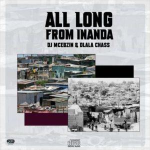 DJ Mcebzin & Dlala Chass – All Along From Inanda