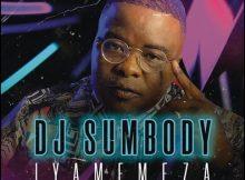 DJ Sumbody – Iyamemeza