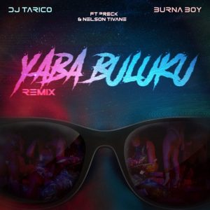 DJ Tarico & Burna Boy – Yaba Buluku (Remix) ft. Preck & Nelson Tivane mp3