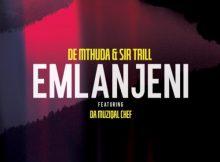 De Mthuda & Sir Trill – Emlanjeni ft. Da Musical Chef (Official)