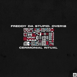 Freddy da Stupid & Over12 – Cerimonial Ritual (Original Mix)