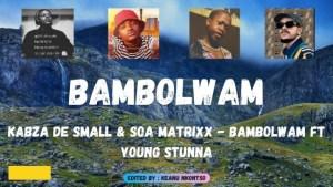 Kabza De Small & Soa Matrixx – Bambolwam ft Young Stunna