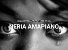 Killorbeezbeatz ft. Bee Renus- Neria Amapiano