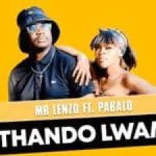 Mr Lenzo – Thando Lwam ft Pabalo