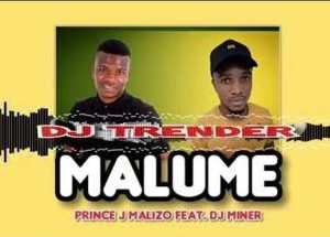 Prince J Malizo ft. DJ Miner – MALUME