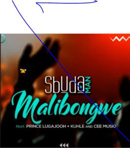 Sbuda Man – MALIBONGWE (Feat. Prince Lugajooh, Kuhle & Cee Musiq)