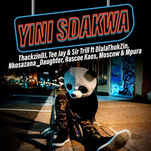 ThackzinDJ, Sir Trill & Tee Jay – Yini Sdakwa ft. Nkosazana Daughter, Dlala Thukzin, Rascoe Kaos, Mpura & Moscow