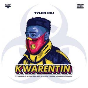 TylerICU – Kwarentin ft. Focalistic