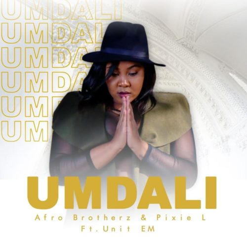 Afro Brotherz & Pixie L – Umdali ft. Unit EM