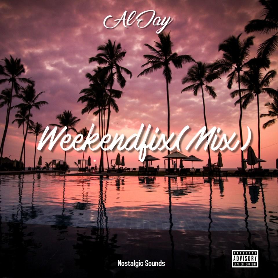 Al Jay – WeekendFix (Mixtape)
