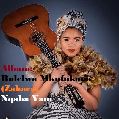 Album: Nqaba Yam – Zahara (Bulelwa Mkutukana)