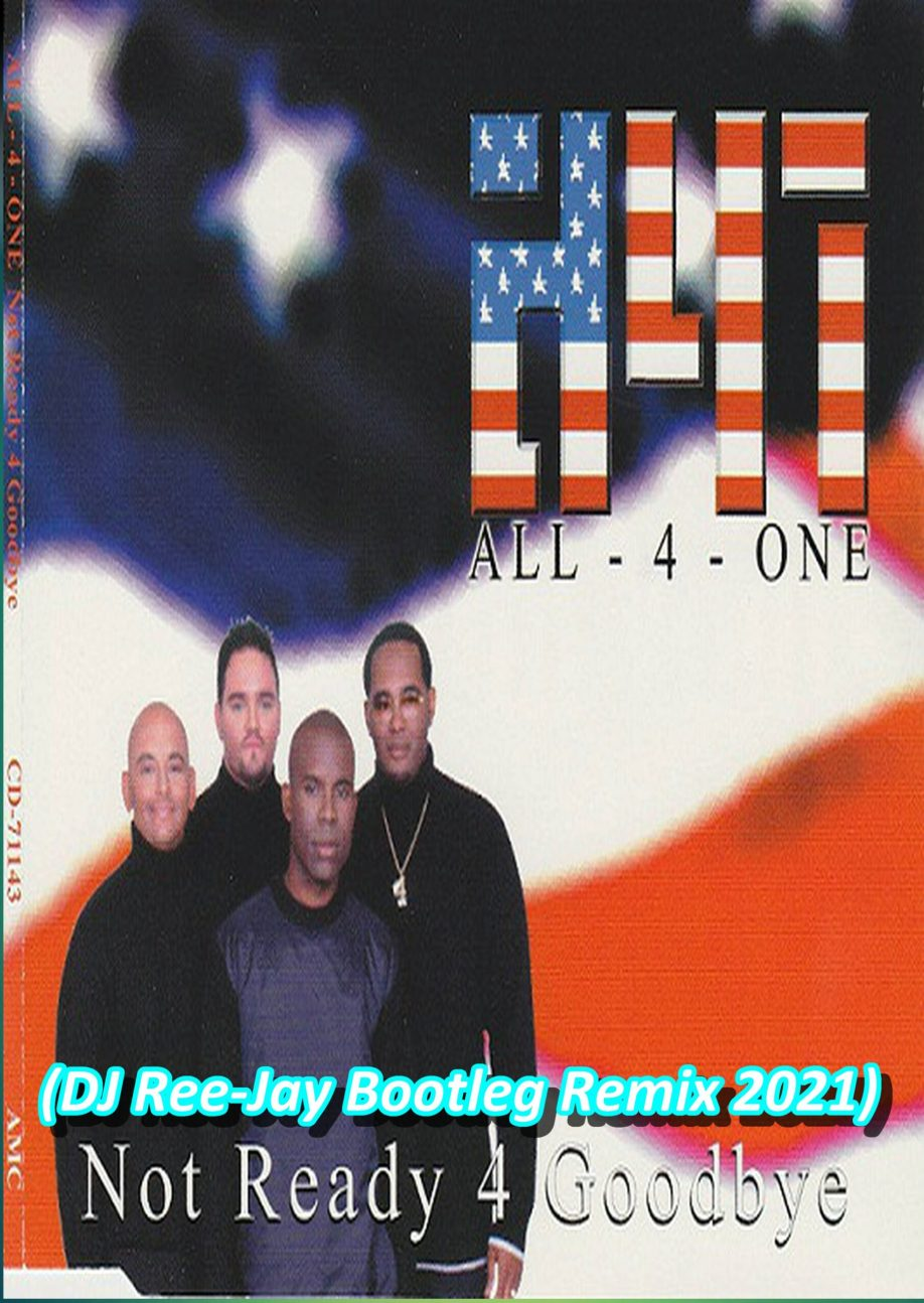 All 4 One – Not Ready For GoodByes (DJ Ree-Jay Bootleg Remix 2021)