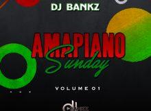 AmaPiano Sunday Vol.01 Mixed By DJ Bankz