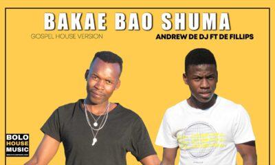 Andrew De DJ – Bakae Bao Shuma ft De Fillips
