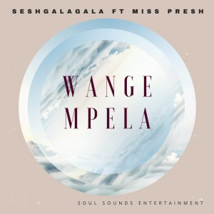 Bless M Seshgalagala ft Miss Presh - Wange Mpela