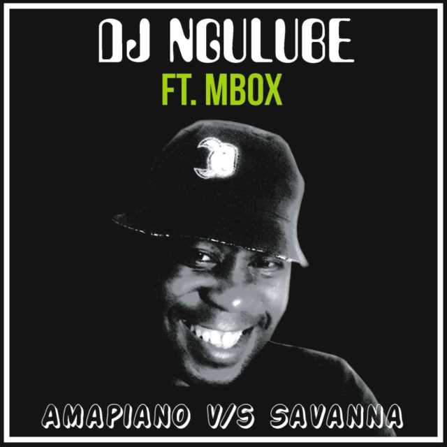 DJ Ngulube - Amapiano vs Savanna