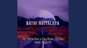Dr Mthimba X Djy Ross, Dj Ozz – Bathi Ngiyaloya ft. Siya M
