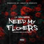 J.J Solomon – Need My Flowers ft. Awall & Hollywood